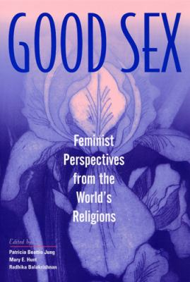 Good Sex: Feminist Perspective from the World's Religions 9780813528847
