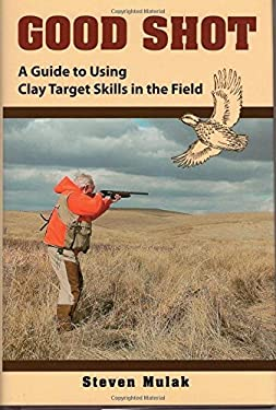 Good Shot: A Guide to Using Clay Target Skills in the Field 9780811703772