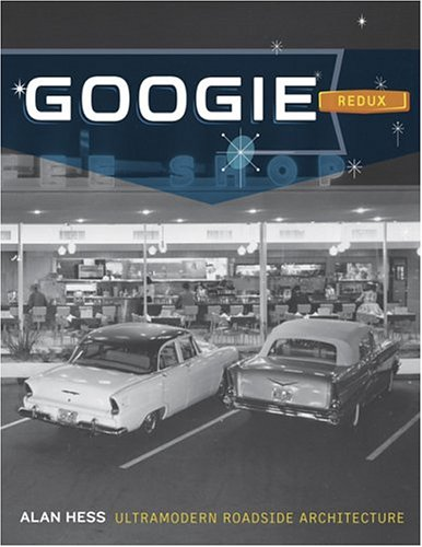 Googie Redux: Ultramodern Roadside Architecture 9780811842723