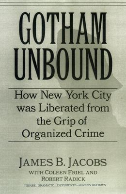 Gotham Unbound: How New York City Was Liberated from the Grip of Organized Crime 9780814742464
