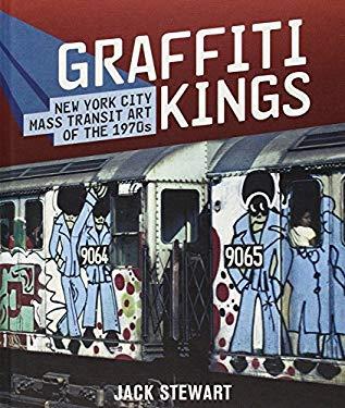 Graffiti Kings: New York City Mass Transit Art of the 1970s 9780810975262