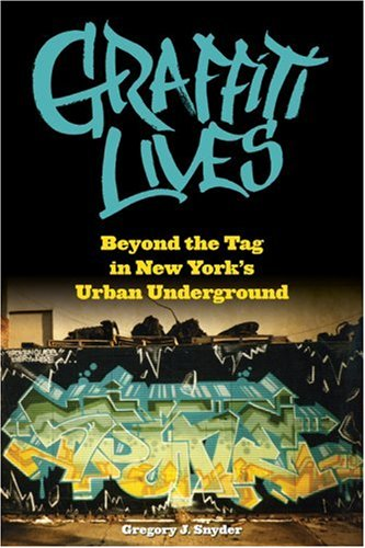 Graffiti Lives: Beyond the Tag in New York's Urban Underground 9780814740453