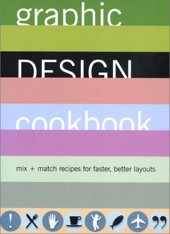 Graphic Design Cookbook: Mix & Match Recipes for Faster, Better Layouts 9780811831802
