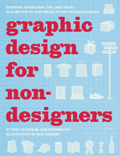Graphic Design for Non-Designers: Essential Knowledge, Tips, and Tricks, Plus 20 Step-By-Step Projects for the Design Novice 9780811868310
