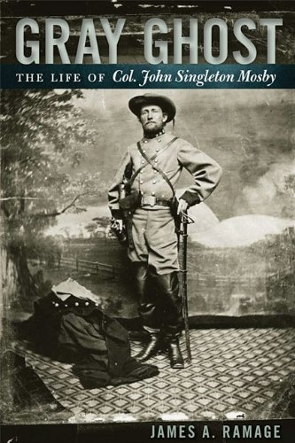 Gray Ghost: The Life of Col. John Singleton Mosby 9780813192536