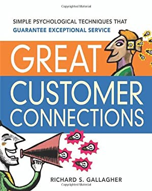 Great Customer Connections: Simple Psychological Techniques That Guarantee Exceptional Service 9780814473085