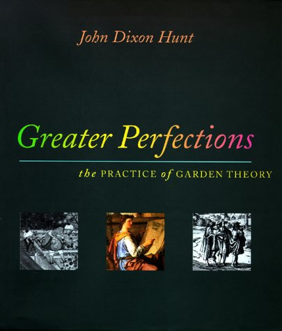 Greater Perfections: The Practice of Garden Theory 9780812235067