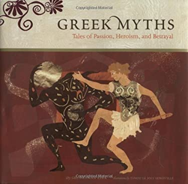 Greek Myths: Tales of Passion, Heroism, and Betrayal 9780811843065