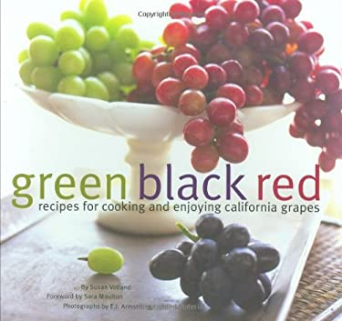 Green Black Red: Recipes for Cooking and Enjoying California Grapes 9780811863322