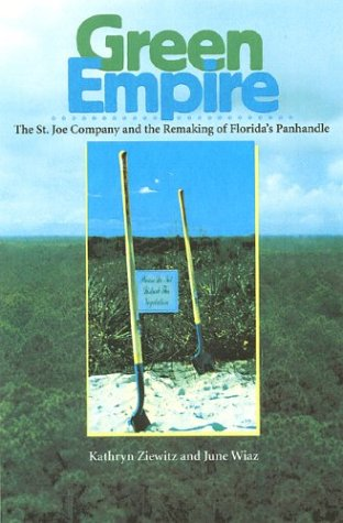Green Empire: The St. Joe Company and the Remaking of Florida's Panhandle 9780813026978
