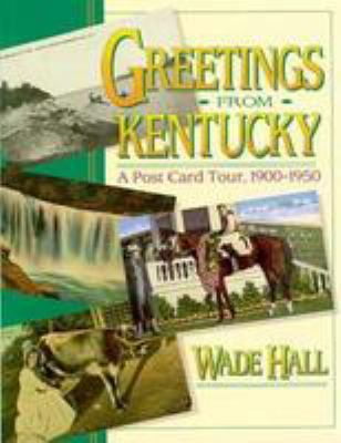 Greetings from Kentucky: A Post Card Tour, 1900-1950 9780813118871