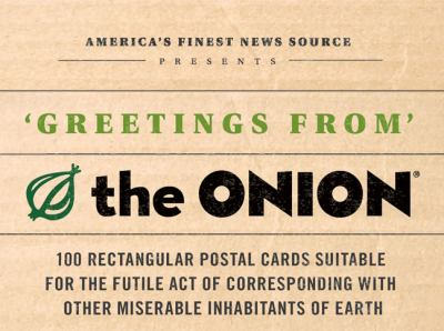 Greetings from the Onion: 100 Rectangular Postal Cards Suitable for the Futile Act of Corresponding with Other Miserable Inhabitants of Earth 9780811872195