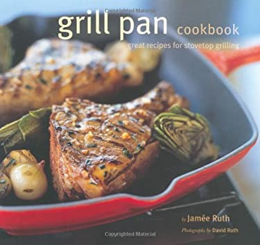 Grill Pan Cookbook: Great Recipes for Stovetop Grilling 9780811853521