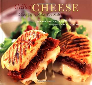 Grilled Cheese: 50 Recipes to Make You Melt 9780811841290