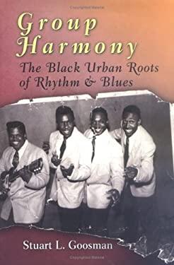 Group Harmony: The Black Urban Roots of Rhythm & Blues 9780812238860