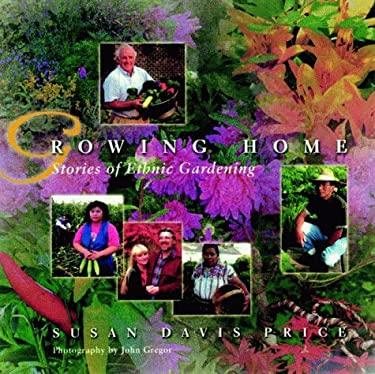 Growing Home: Stories of Ethnic Gardening 9780816633050