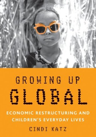Growing Up Global: Economic Restructuring and Children's Everyday Lives 9780816642106
