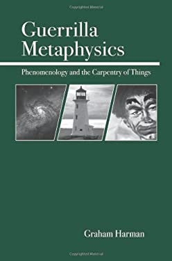 Guerrilla Metaphysics: Phenomenology and the Carpentry of Things 9780812694567