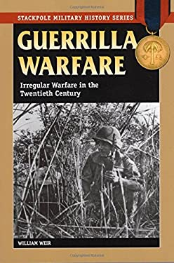 Guerrilla Warfare: Irregular Warfare in the Twentieth Century 9780811734974