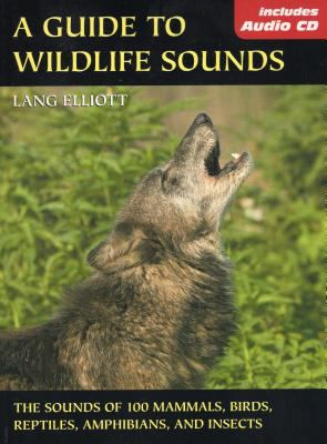 A Guide to Wildlife Sounds: The Sounds of 100 Mammals, Birds, Reptiles, Amphibians, and Insects [With Audio CD] 9780811731904