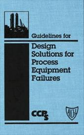 Guidelines for Design Solutions for Process Equipment Failures [With 3.5 Disk] 3478910