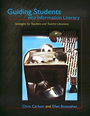 Guiding Students Into Information Literacy: Strategies for Teachers and Teacher-Librarians 9780810859746
