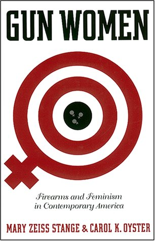 Gun Women: Firearms and Feminism in Contemporary America 9780814797600