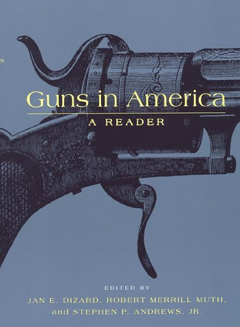 Guns in America: A Historical Reader 9780814718780