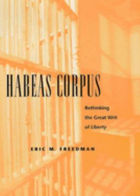 Habeas Corpus: Rethinking the Great Writ of Liberty 9780814727188