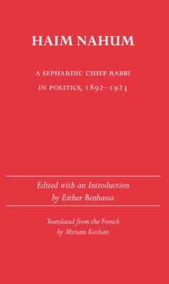 Haim Nahum: A Sephardic Chief Rabbi in Politics, 1892-1923 9780817307295