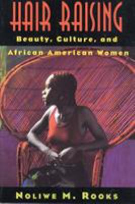 Hair Raising: Beauty, Culture, and African American Women 9780813523125