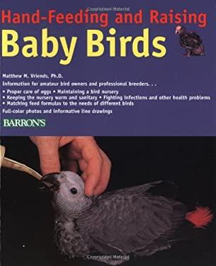 Hand-Feeding and Raising Baby Birds: Breeding, Hand-Feeding, Care, and Management 9780812095814