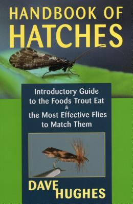 Handbook of Hatches: Introductory Guide to the Foods Trout Eat & the Most Effective Flies to Match Them, 2nd Edition