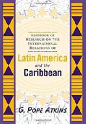 Handbook of Research on the International Relations of Latin America and the Caribbean 9780813333793