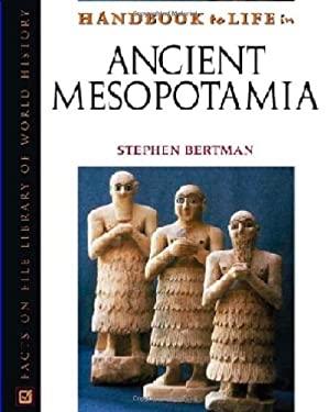 Handbook to Life in Ancient Mesopotamia 9780816043460
