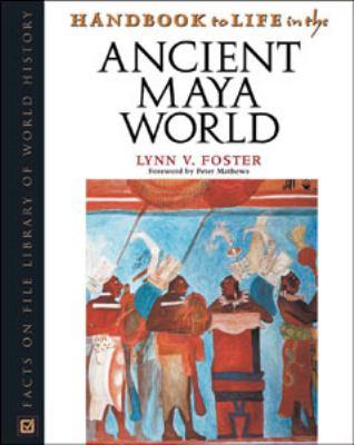 Handbook to Life in the Ancient Maya World 9780816041480