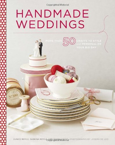 Handmade Weddings: More Than 50 Crafts to Style and Personalize Your Big Day 9780811874502