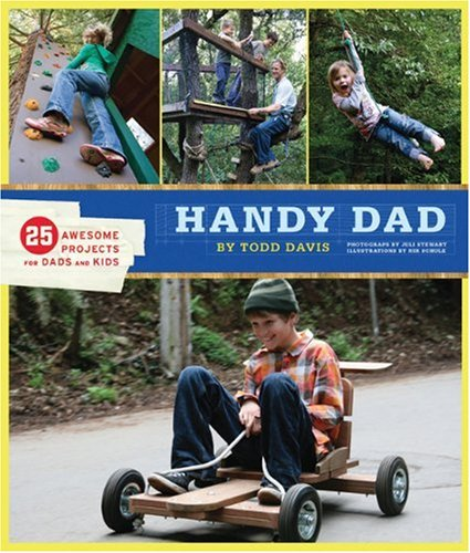 Handy Dad: 25 Awesome Projects for Dads and Kids 9780811869584