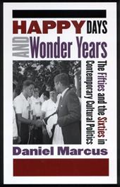 Happy Days and Wonder Years: The Fifties and the Sixties in Contemporary Cultural Politics