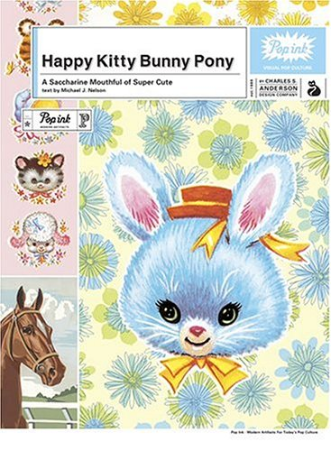 Happy Kitty Bunny Pony: A Saccharine Mouthful of Super Cute 9780810992009