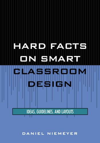 Hard Facts on Smart Classroom Design: Ideas, Guidelines, and Layouts 9780810843592