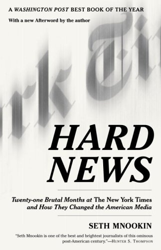 Hard News: Twenty-One Brutal Months at the New York Times and How They Changed the American Media 9780812972511