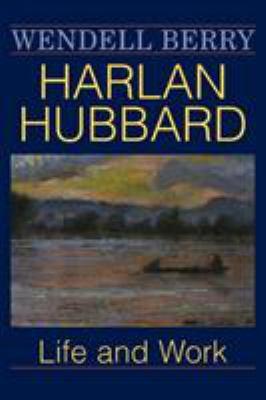 Harlan Hubbard: Life and Work 9780813109428