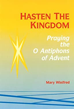 Hasten the Kingdom: Praying the O Antiphons of Advent 9780814623633