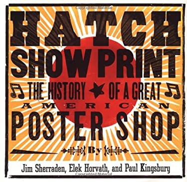 Hatch Show Print: The History of a Great American Poster Shop [With Collector's Edition] 9780811828567