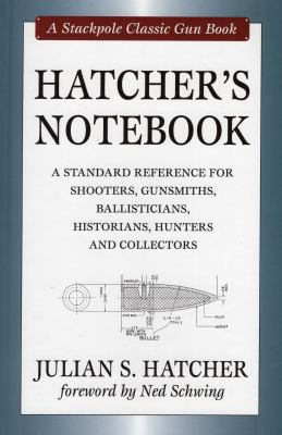 Hatcher's Notebook: A Standard Reference for Shooters, Gunsmiths, Ballisticians, Historians, Hunters and Collectors 9780811703505
