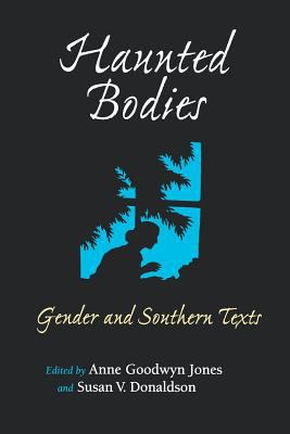 Haunted Bodies: Gender and Southern Texts 9780813917269