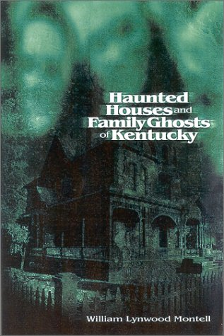 Haunted Houses and Family Ghosts of Kentucky 9780813122274