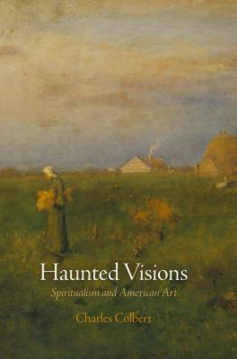 Haunted Visions: Spiritualism and American Art 9780812243253