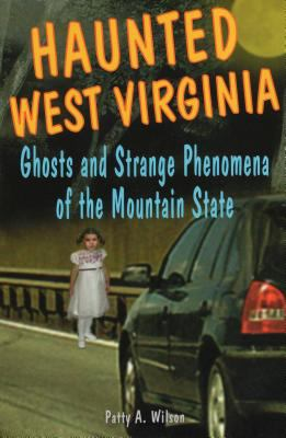 Haunted West Virginia: Ghosts & Strange Phenomena of the Mountain State 9780811734004